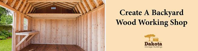 Create A Backyard Wood Working Shop