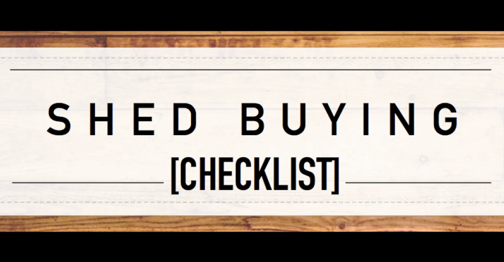 ​Shed Buying Checklist | Things to Consider When Buying a Shed​