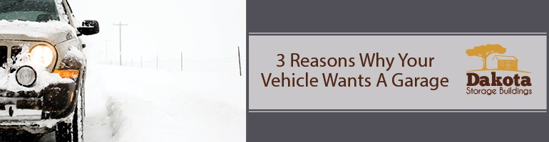 3 Reasons Why Your Vehicle Wants a Garage