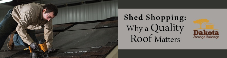 Shed Shopping: Why a Quality Roof Matters